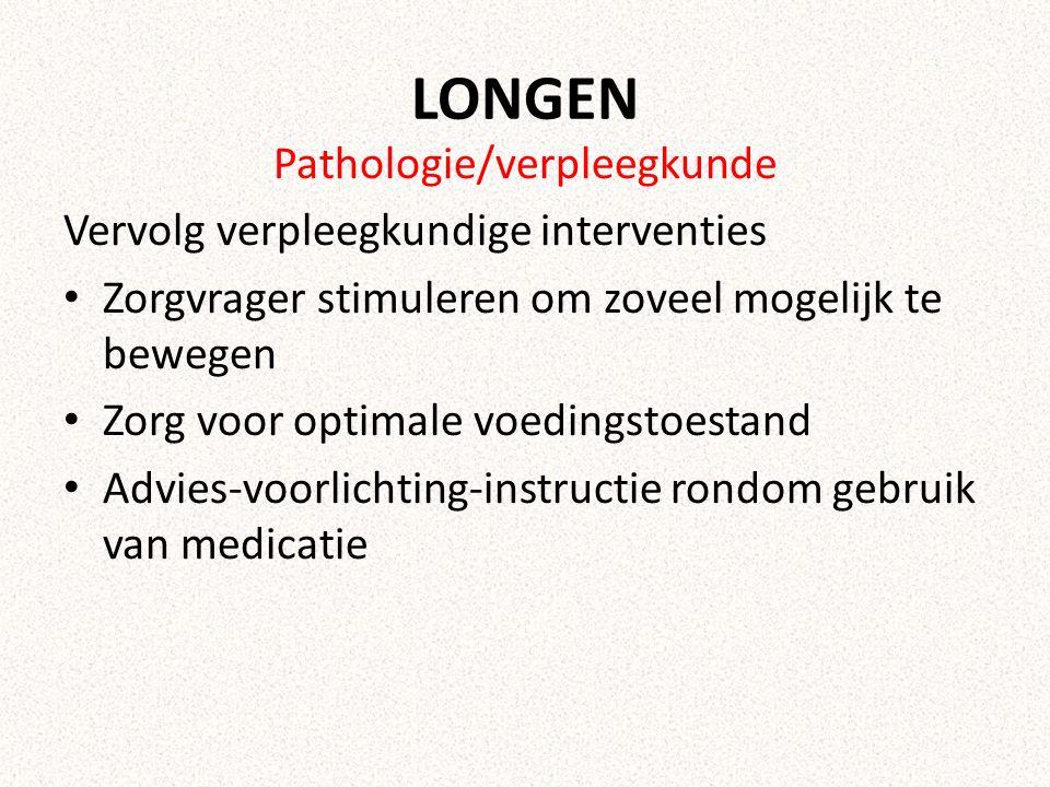 LONGEN Pathologie/verpleegkunde Vervolg verpleegkundige interventies Zorgvrager stimuleren om zoveel mogelijk te bewegen Zorg voor optimale voedingsto