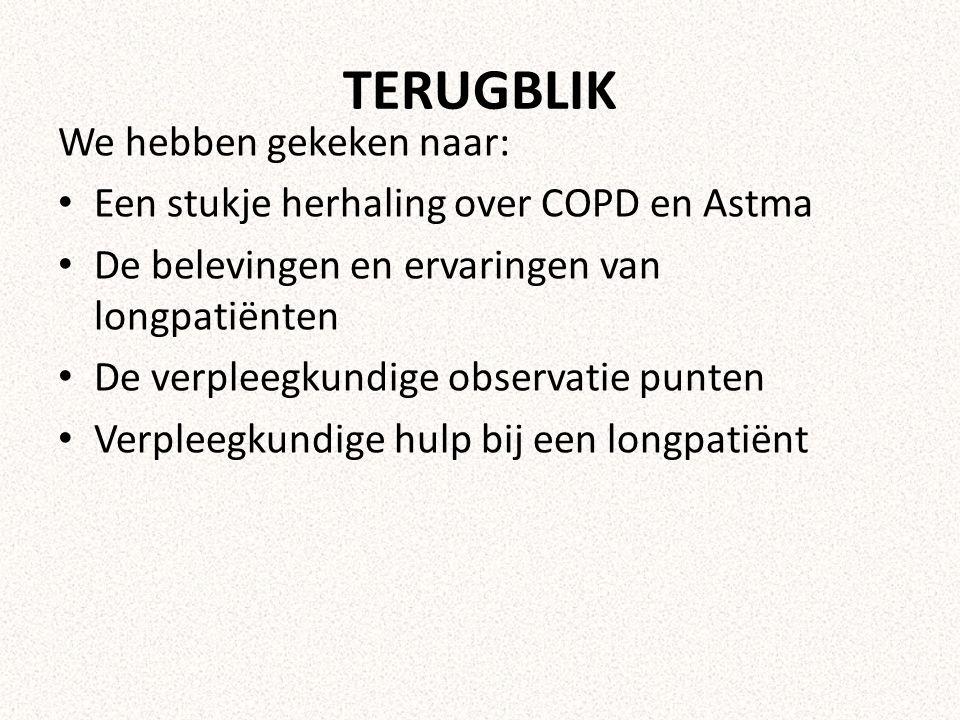 TERUGBLIK We hebben gekeken naar: Een stukje herhaling over COPD en Astma De belevingen en ervaringen van longpatiënten De verpleegkundige observatie