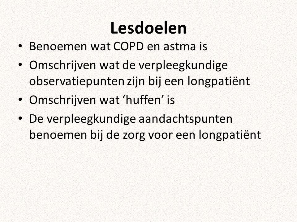 Lesdoelen Benoemen wat COPD en astma is Omschrijven wat de verpleegkundige observatiepunten zijn bij een longpatiënt Omschrijven wat 'huffen' is De ve