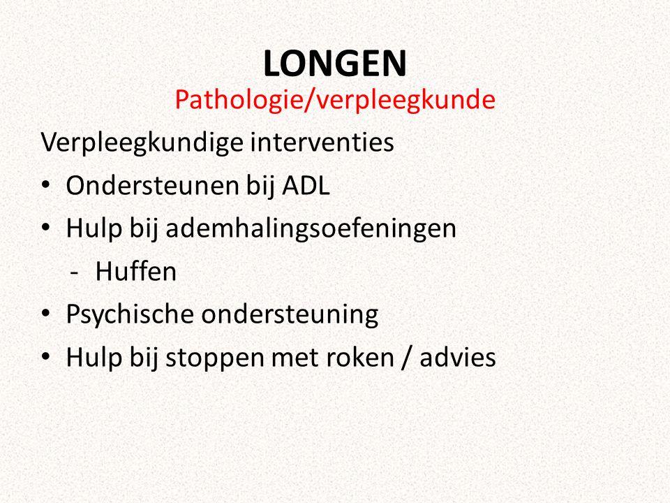 LONGEN Pathologie/verpleegkunde Verpleegkundige interventies Ondersteunen bij ADL Hulp bij ademhalingsoefeningen -Huffen Psychische ondersteuning Hulp