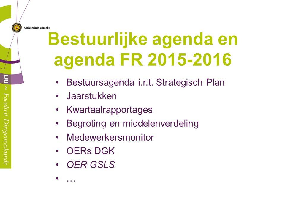 Bestuurlijke agenda en agenda FR 2015-2016 Bestuursagenda i.r.t. Strategisch Plan Jaarstukken Kwartaalrapportages Begroting en middelenverdeling Medew