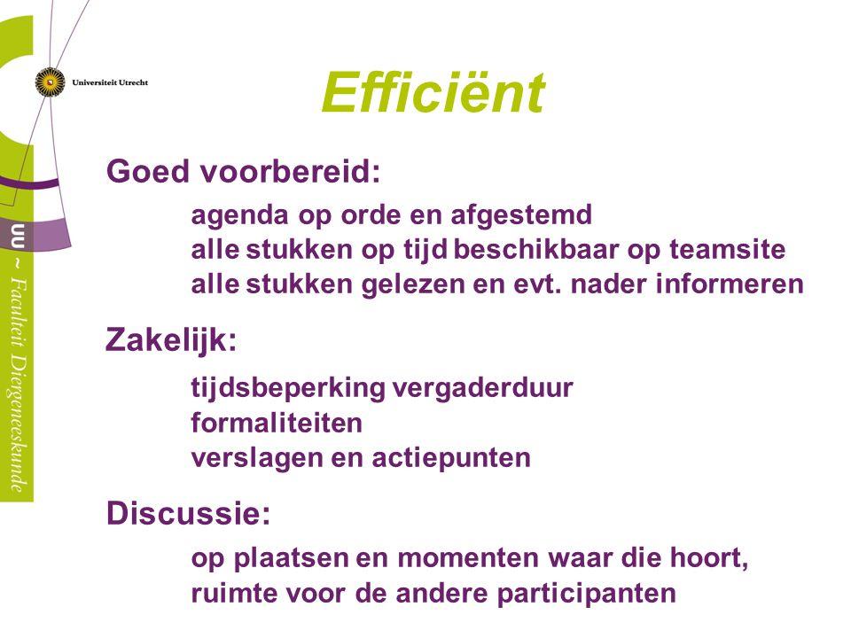 Efficiënt Goed voorbereid: agenda op orde en afgestemd alle stukken op tijd beschikbaar op teamsite alle stukken gelezen en evt. nader informeren Zake