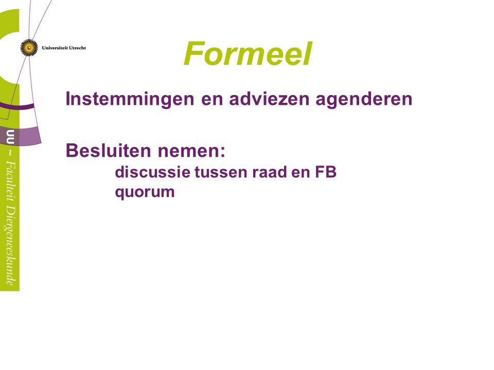 Formeel Instemmingen en adviezen agenderen Besluiten nemen: discussie tussen raad en FB quorum