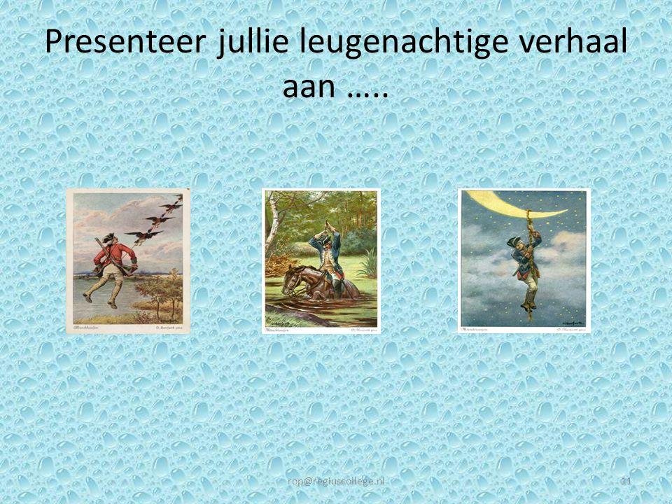 Presenteer jullie leugenachtige verhaal aan ….. rop@regiuscollege.nl11