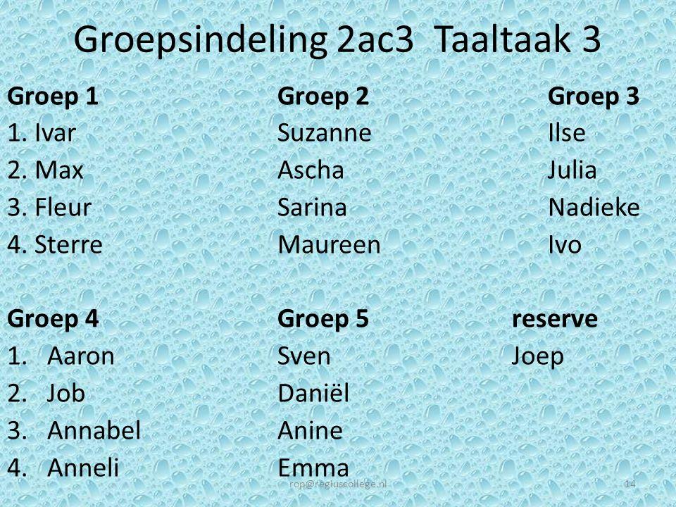 Groepsindeling 2ac3 Taaltaak 3 Groep 1Groep 2 Groep 3 1. IvarSuzanneIlse 2. MaxAschaJulia 3. FleurSarina Nadieke 4. SterreMaureenIvo Groep 4Groep 5 re