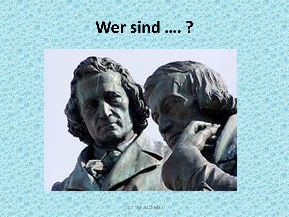 Wer sind …. ? rop@regiuscollege.nl4