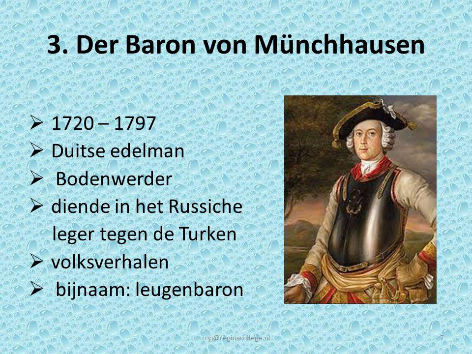 3. Der Baron von Münchhausen  1720 – 1797  Duitse edelman  Bodenwerder  diende in het Russiche leger tegen de Turken  volksverhalen  bijnaam: le