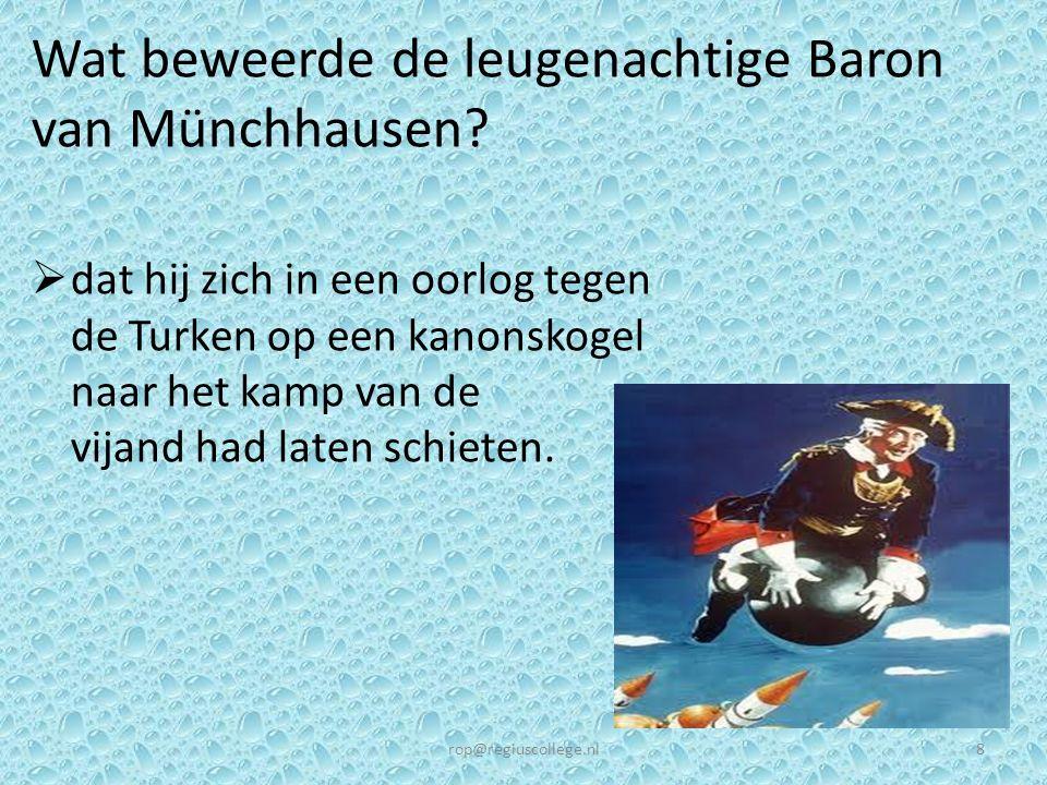 Wat beweerde de leugenachtige Baron van Münchhausen? rop@regiuscollege.nl8  dat hij zich in een oorlog tegen de Turken op een kanonskogel naar het ka
