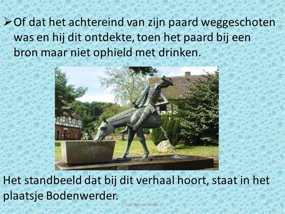  Of dat het achtereind van zijn paard weggeschoten was en hij dit ontdekte, toen het paard bij een bron maar niet ophield met drinken. Het standbeeld