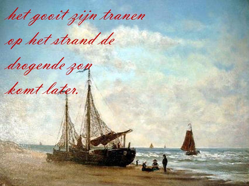 Het gooit zijn Tranen op het stran het gooit zijn tranen op het strand de drogende zon komt later.