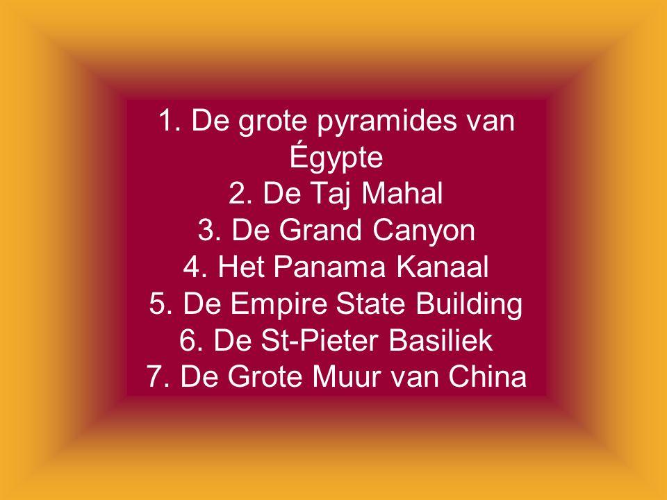 1. De grote pyramides van Égypte 2. De Taj Mahal 3.