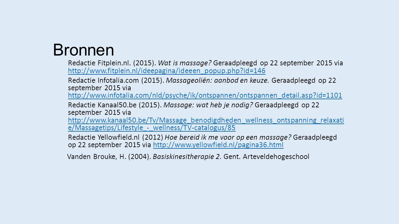 Bronnen Redactie Fitplein.nl. (2015). Wat is massage? Geraadpleegd op 22 september 2015 via http://www.fitplein.nl/ideepagina/ideeen_popup.php?id=146