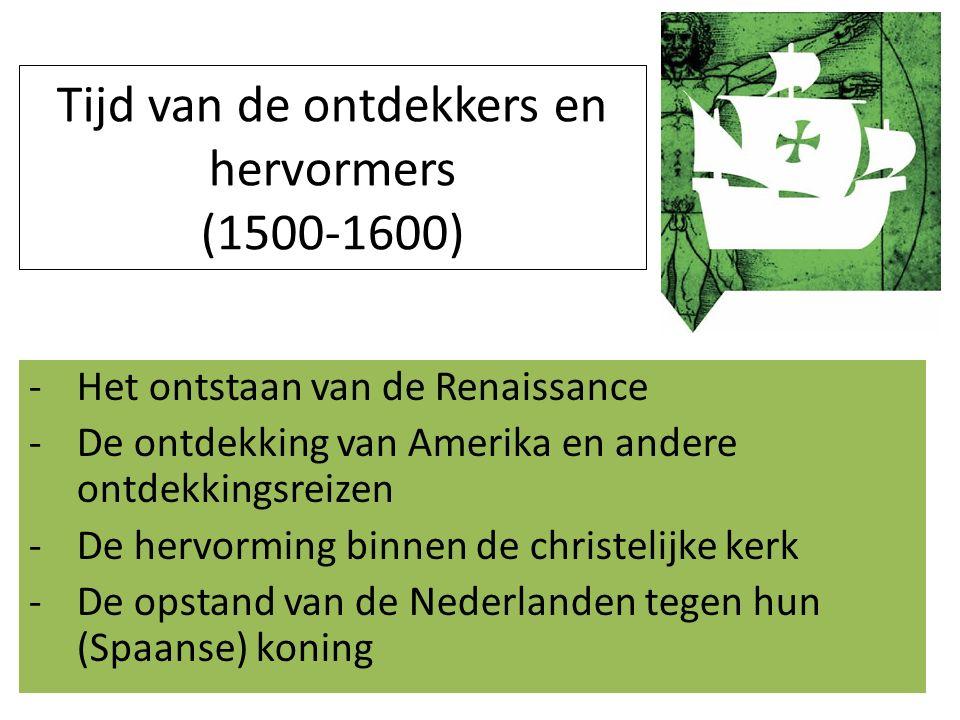 Tijd van de ontdekkers en hervormers (1500-1600) -H-Het ontstaan van de Renaissance -D-De ontdekking van Amerika en andere ontdekkingsreizen -D-De hervorming binnen de christelijke kerk -D-De opstand van de Nederlanden tegen hun (Spaanse) koning
