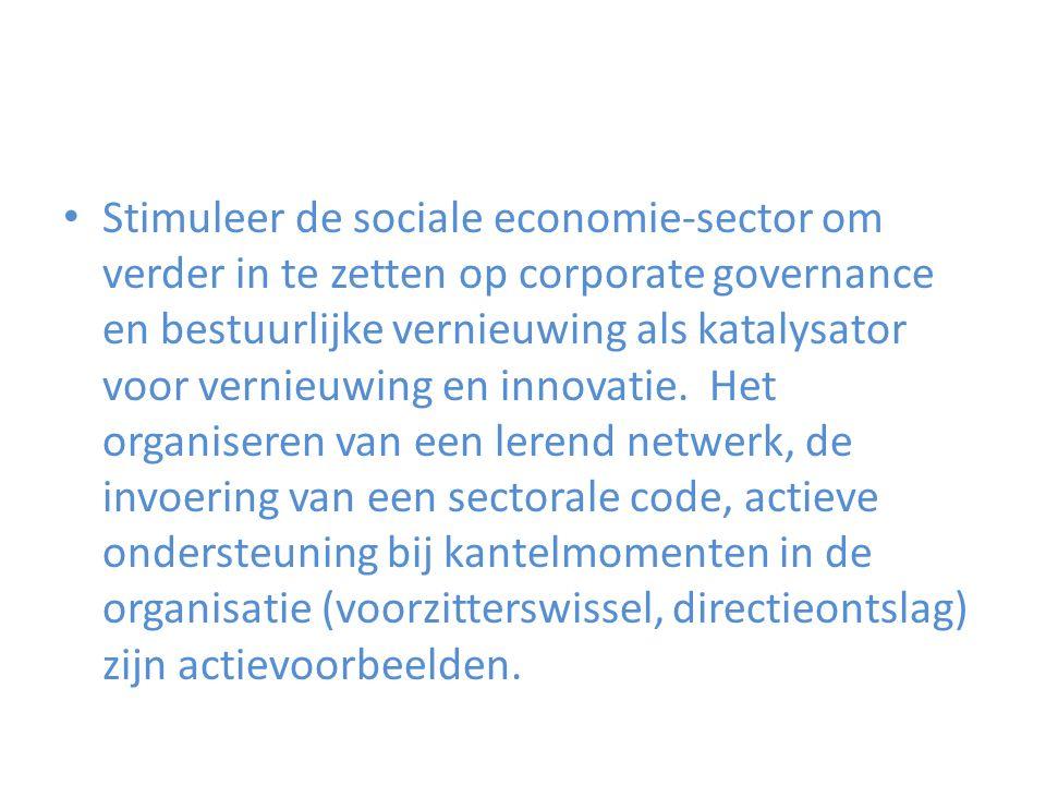 Stimuleer de sociale economie-sector om verder in te zetten op corporate governance en bestuurlijke vernieuwing als katalysator voor vernieuwing en in