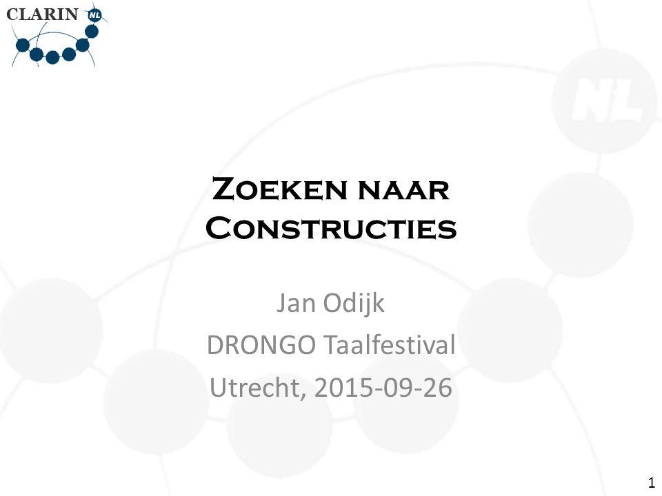 Zoeken naar Constructies Jan Odijk DRONGO Taalfestival Utrecht, 2015-09-26 1