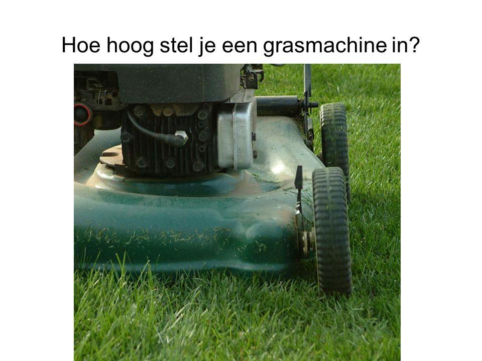Hoe hoog stel je een grasmachine in?