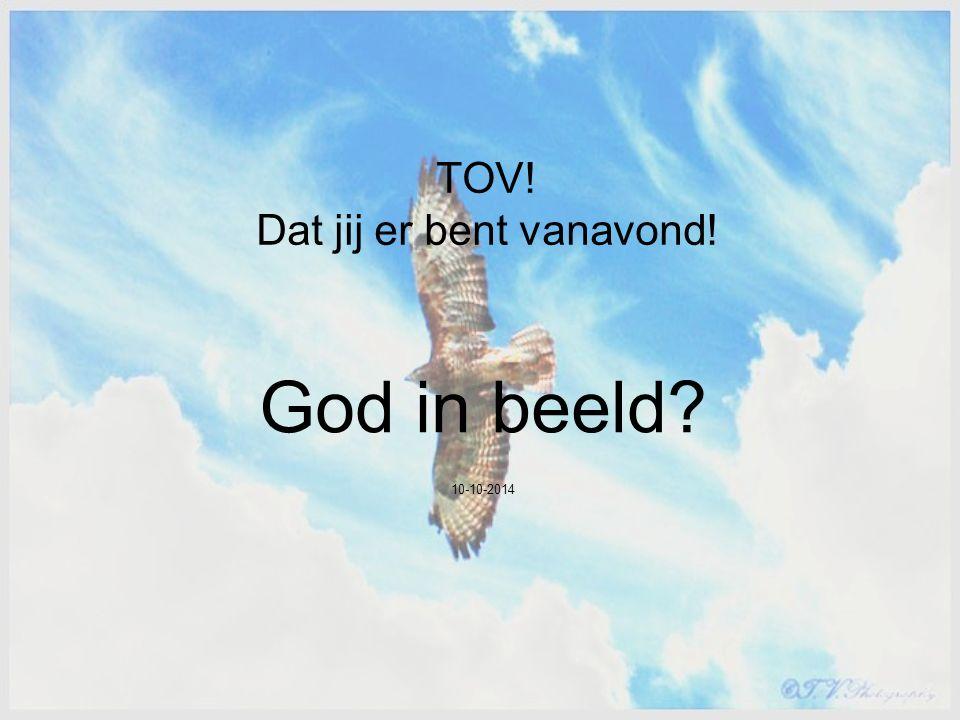 TOV! Dat jij er bent vanavond! God in beeld? 10-10-2014