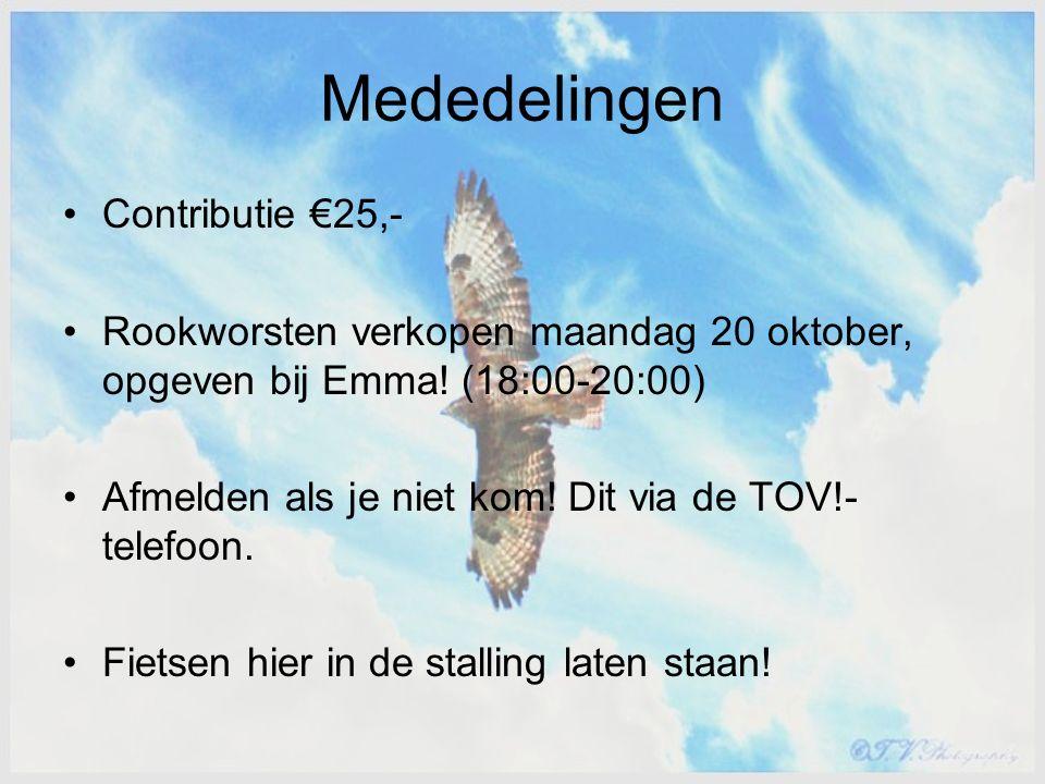 Mededelingen Contributie €25,- Rookworsten verkopen maandag 20 oktober, opgeven bij Emma! (18:00-20:00) Afmelden als je niet kom! Dit via de TOV!- tel