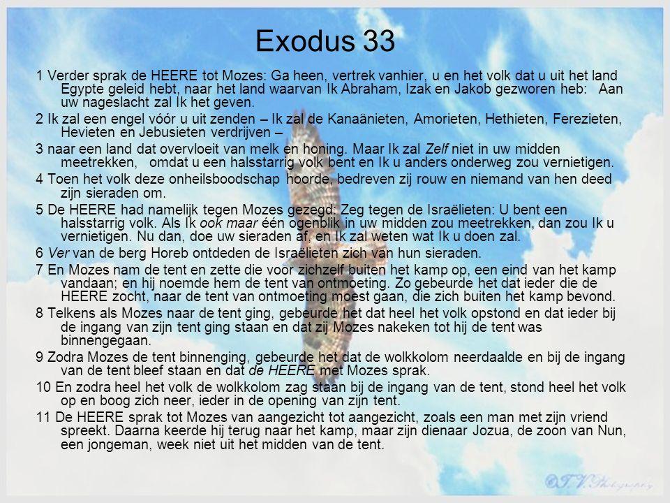 Exodus 33 1 Verder sprak de HEERE tot Mozes: Ga heen, vertrek vanhier, u en het volk dat u uit het land Egypte geleid hebt, naar het land waarvan Ik Abraham, Izak en Jakob gezworen heb: Aan uw nageslacht zal Ik het geven.