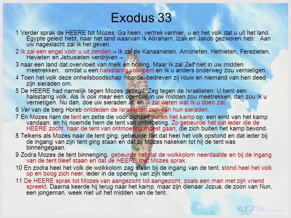 Exodus 33 1 Verder sprak de HEERE tot Mozes: Ga heen, vertrek vanhier, u en het volk dat u uit het land Egypte geleid hebt, naar het land waarvan Ik A