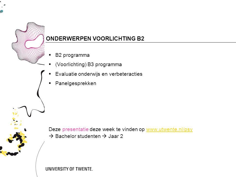 2 ONDERWERPEN VOORLICHTING B2  B2 programma  (Voorlichting) B3 programma  Evaluatie onderwijs en verbeteracties  Panelgesprekken Deze presentatie