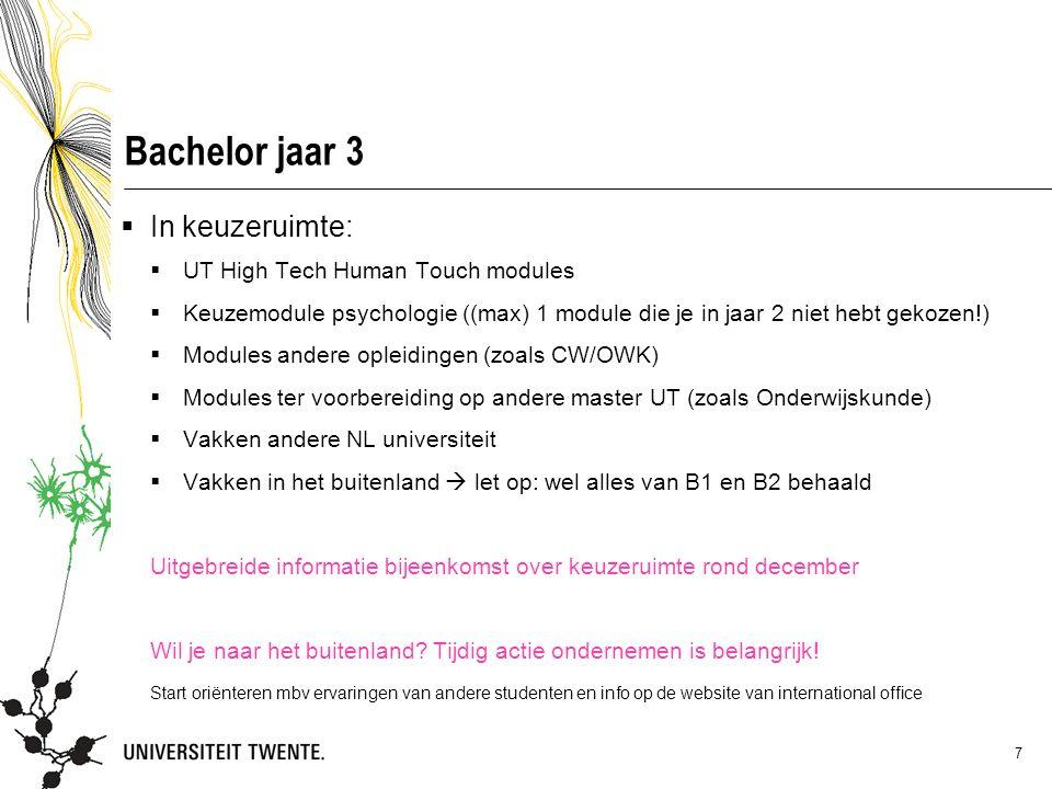 7 Bachelor jaar 3  In keuzeruimte:  UT High Tech Human Touch modules  Keuzemodule psychologie ((max) 1 module die je in jaar 2 niet hebt gekozen!)