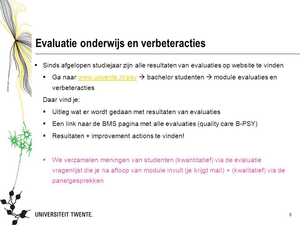 8 Evaluatie onderwijs en verbeteracties  Sinds afgelopen studiejaar zijn alle resultaten van evaluaties op website te vinden  Ga naar www.utwente.nl