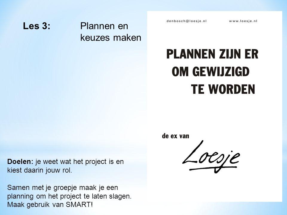 Les 3: Plannen en keuzes maken Doelen: je weet wat het project is en kiest daarin jouw rol. Samen met je groepje maak je een planning om het project t