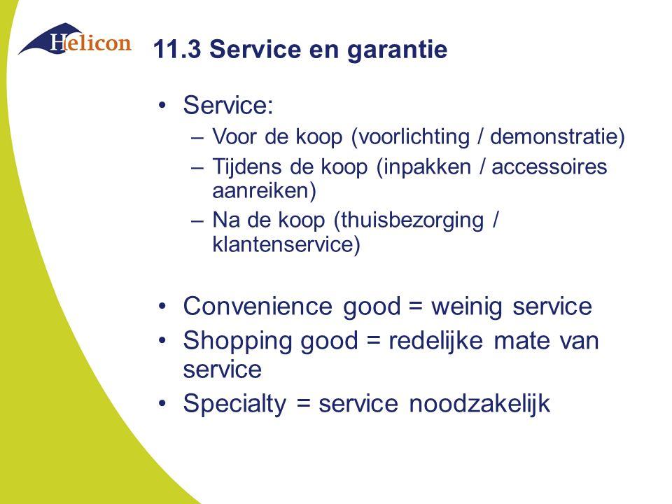 11.3 Service en garantie Service: –Voor de koop (voorlichting / demonstratie) –Tijdens de koop (inpakken / accessoires aanreiken) –Na de koop (thuisbe
