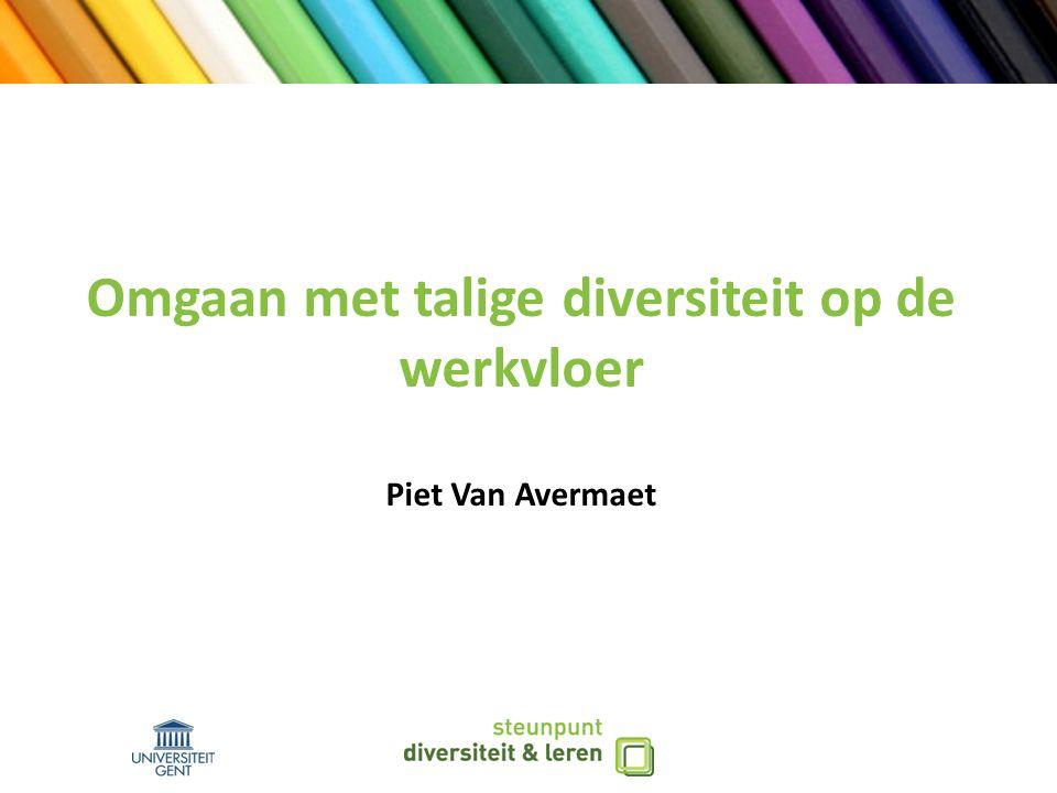 Omgaan met talige diversiteit op de werkvloer Piet Van Avermaet