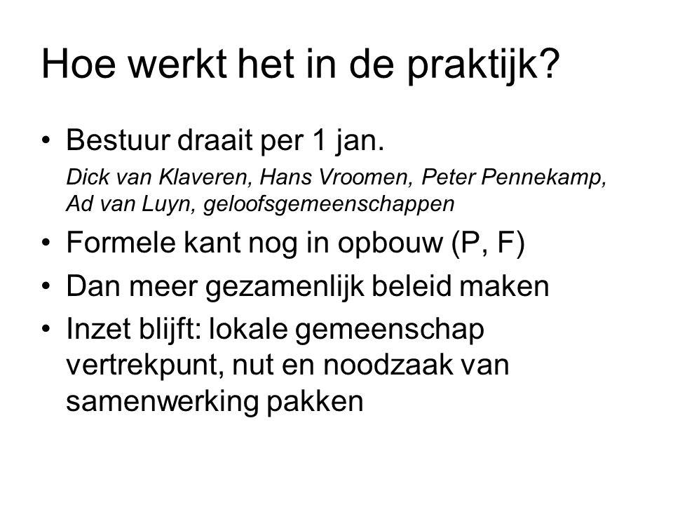 Hoe werkt het in de praktijk? Bestuur draait per 1 jan. Dick van Klaveren, Hans Vroomen, Peter Pennekamp, Ad van Luyn, geloofsgemeenschappen Formele k