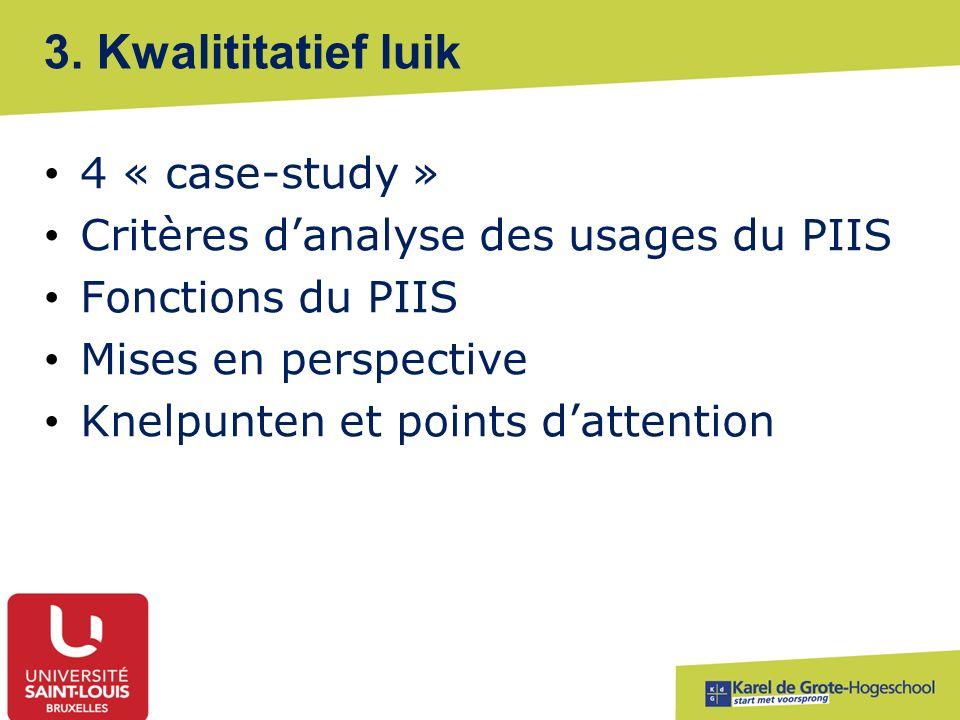 3. Kwalititatief luik 4 « case-study » Critères d'analyse des usages du PIIS Fonctions du PIIS Mises en perspective Knelpunten et points d'attention