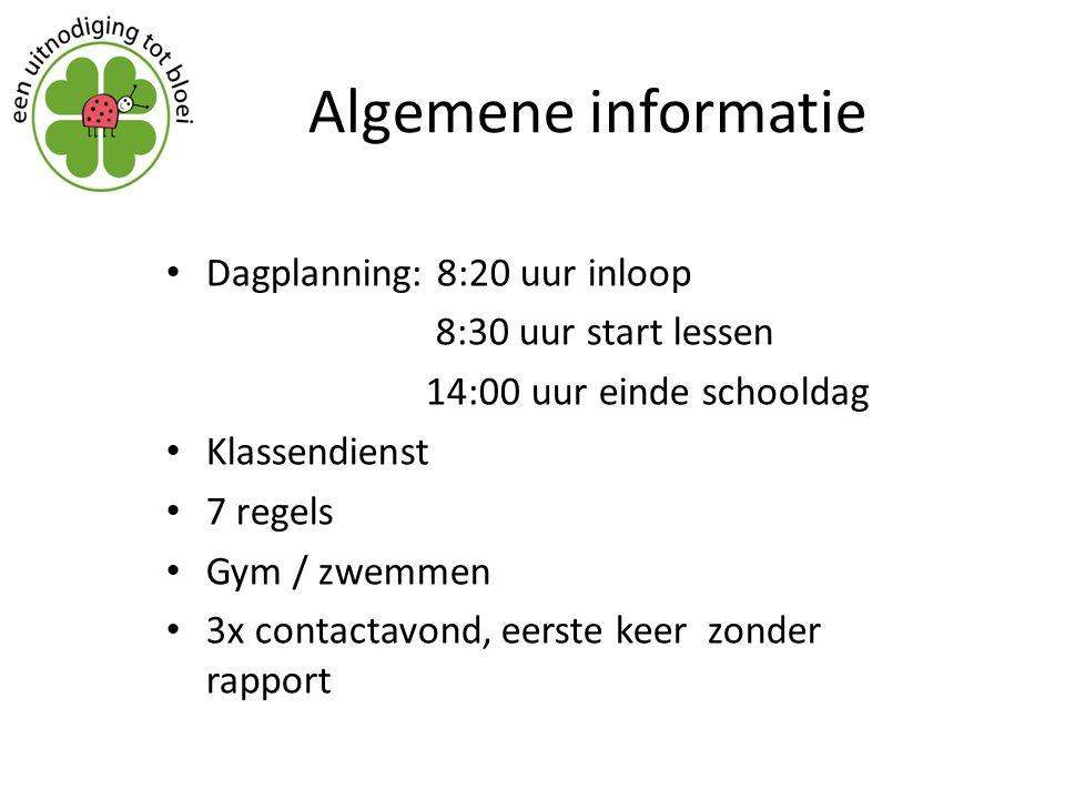 Algemene informatie Dagplanning: 8:20 uur inloop 8:30 uur start lessen 14:00 uur einde schooldag Klassendienst 7 regels Gym / zwemmen 3x contactavond,