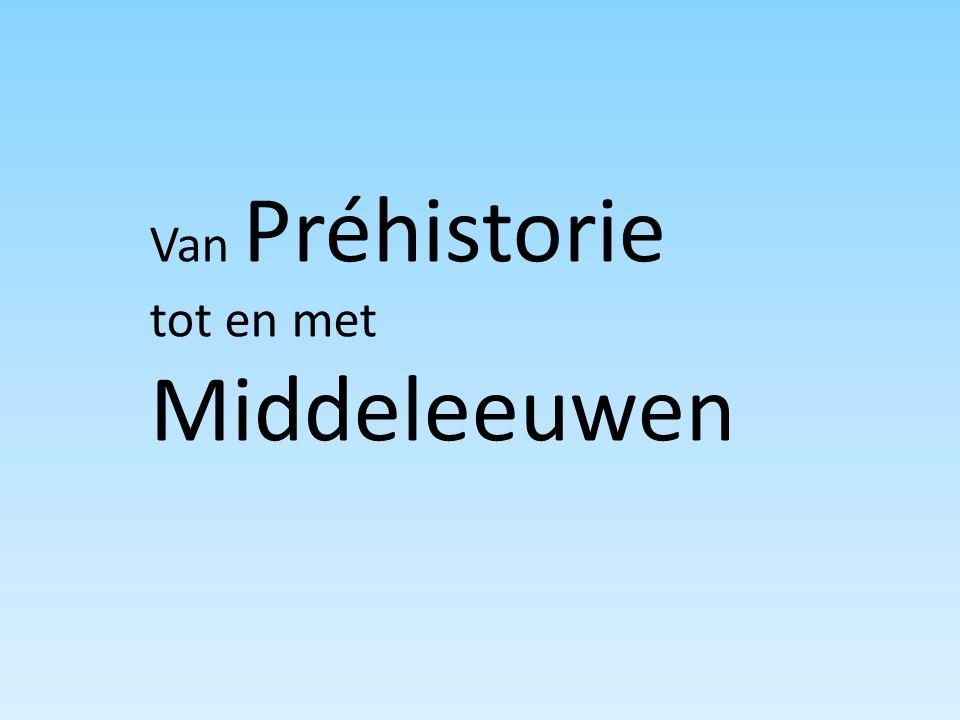 Van Préhistorie tot en met Middeleeuwen