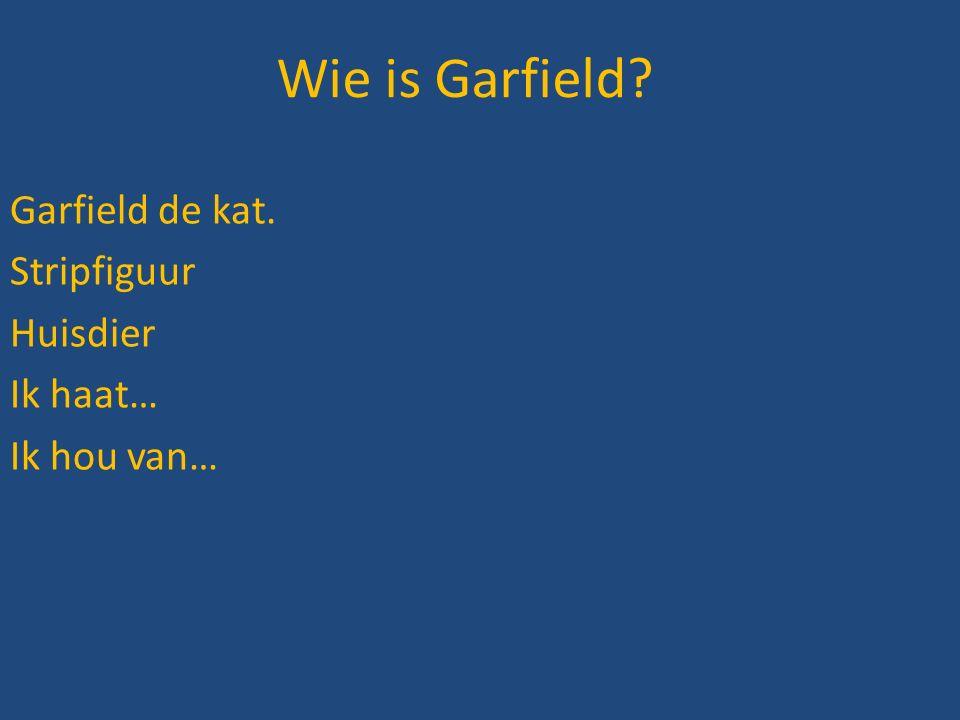 Wie is Garfield? Garfield de kat. Stripfiguur Huisdier Ik haat… Ik hou van…