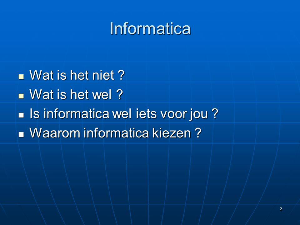 2 Informatica Wat is het niet . Wat is het niet .