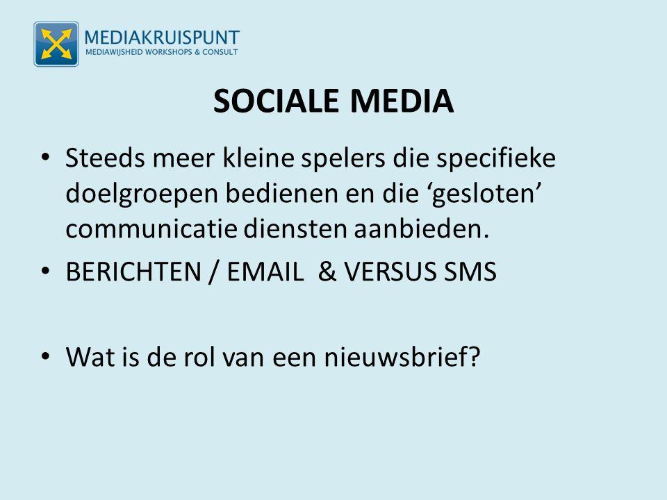 SOCIALE MEDIA Steeds meer kleine spelers die specifieke doelgroepen bedienen en die 'gesloten' communicatie diensten aanbieden.