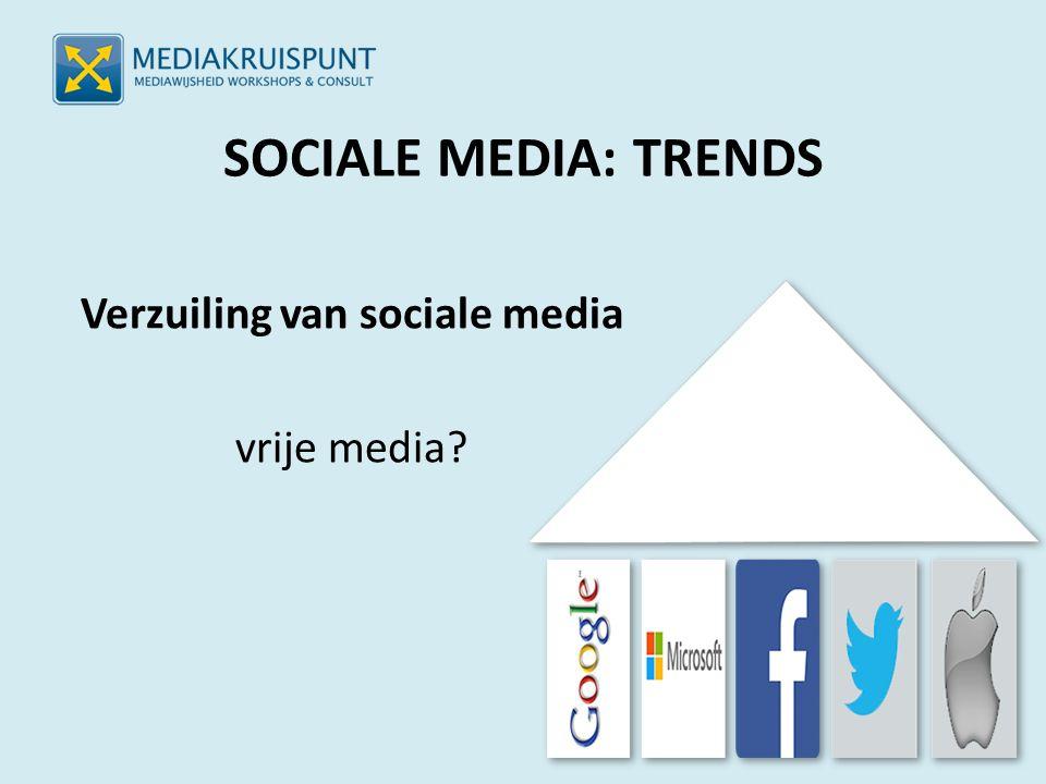 SOCIALE MEDIA: TRENDS Verzuiling van sociale media vrije media