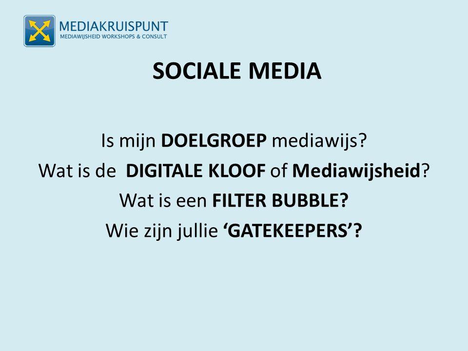 SOCIALE MEDIA Is mijn DOELGROEP mediawijs. Wat is de DIGITALE KLOOF of Mediawijsheid.