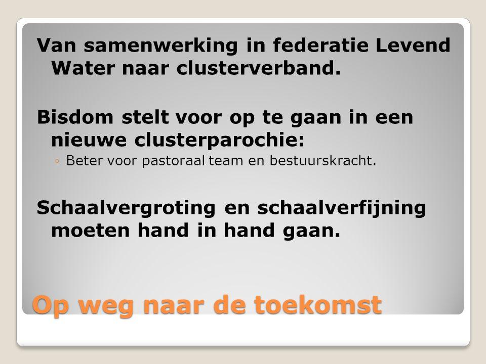 Op weg naar de toekomst Van samenwerking in federatie Levend Water naar clusterverband.