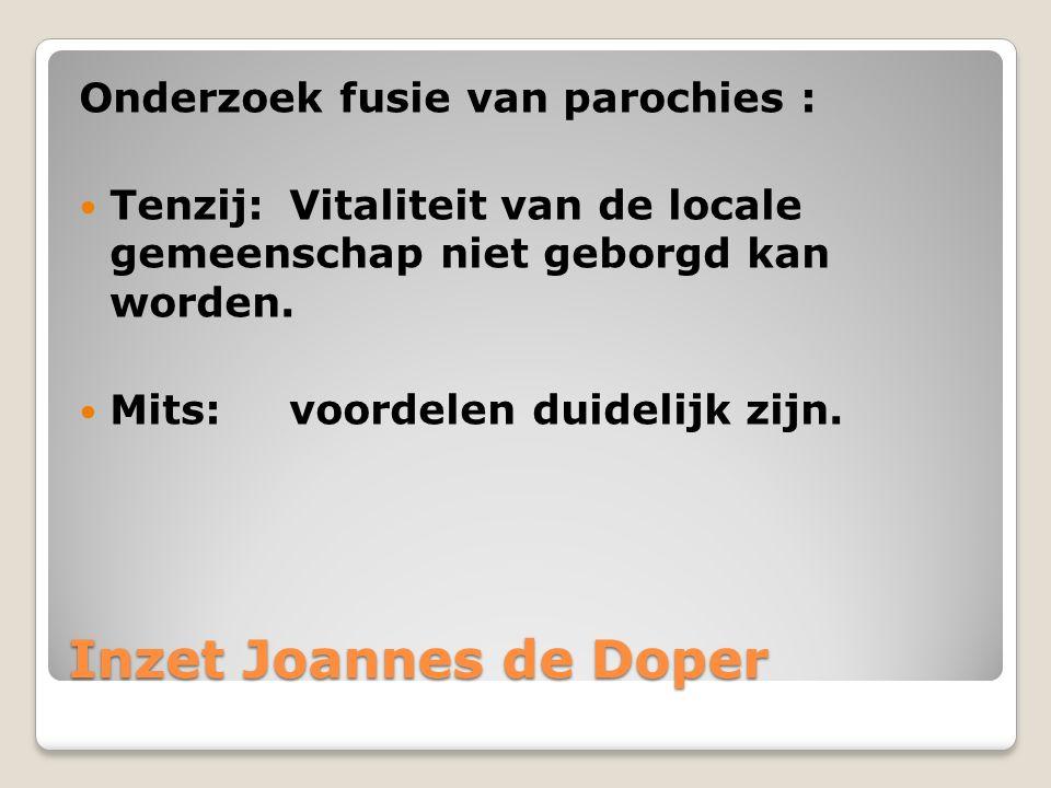Inzet Joannes de Doper Onderzoek fusie van parochies : Tenzij: Vitaliteit van de locale gemeenschap niet geborgd kan worden.