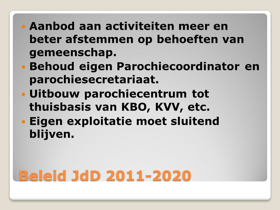 Beleid JdD 2011-2020 Aanbod aan activiteiten meer en beter afstemmen op behoeften van gemeenschap. Behoud eigen Parochiecoordinator en parochiesecreta