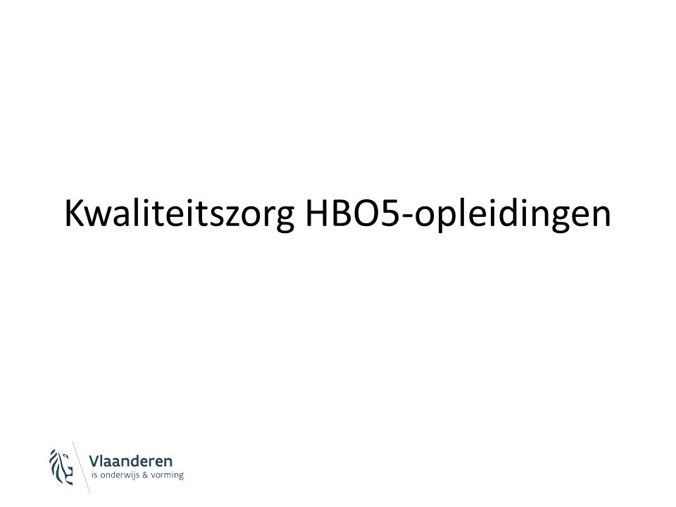 Vooraf Overleg binnen de CHO (kern + cel KZ) Overleg met HBO5-platform Over: – Werkwijze – Context van de HBO5-aanbieders – Timing