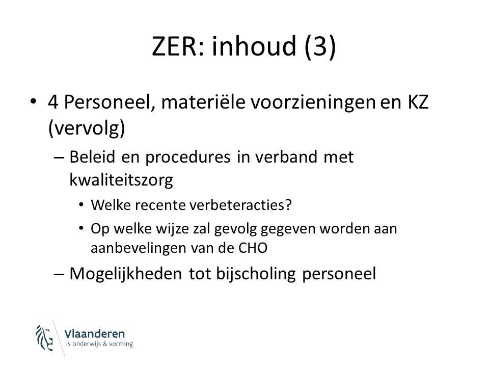 ZER: conclusies ZER bevat sterke en zwakke punten ZER geeft kritische analyse van verleden en heden ZER weerspiegelt de ambities van de instelling ZER beschrijft de aanpak van de knelpunten en de ontwikkelingen in de toekomst