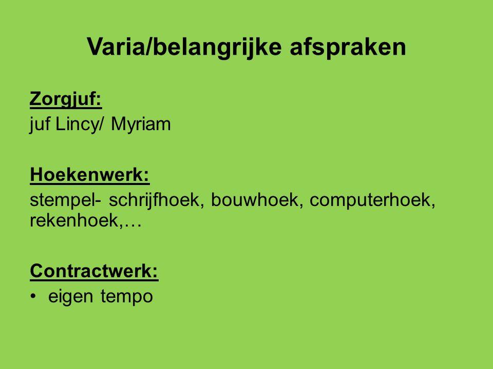 Varia/belangrijke afspraken Zorgjuf: juf Lincy/ Myriam Hoekenwerk: stempel- schrijfhoek, bouwhoek, computerhoek, rekenhoek,… Contractwerk: eigen tempo