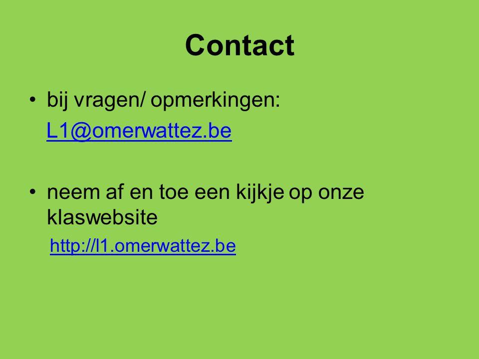 Contact bij vragen/ opmerkingen: L1@omerwattez.be neem af en toe een kijkje op onze klaswebsite http://l1.omerwattez.be