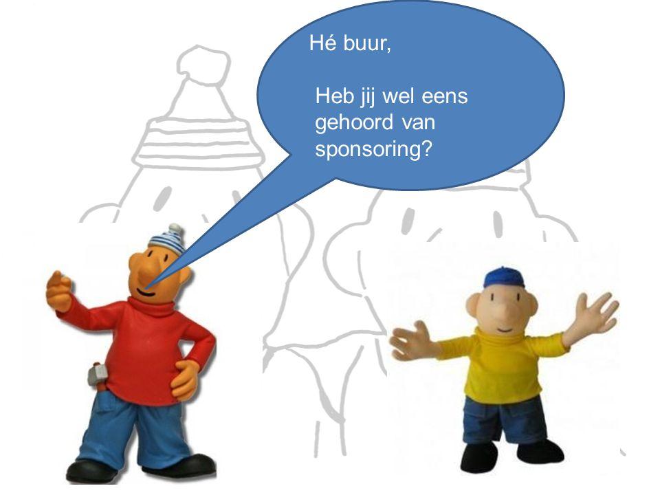 Hé buur, Heb jij wel eens gehoord van sponsoring?