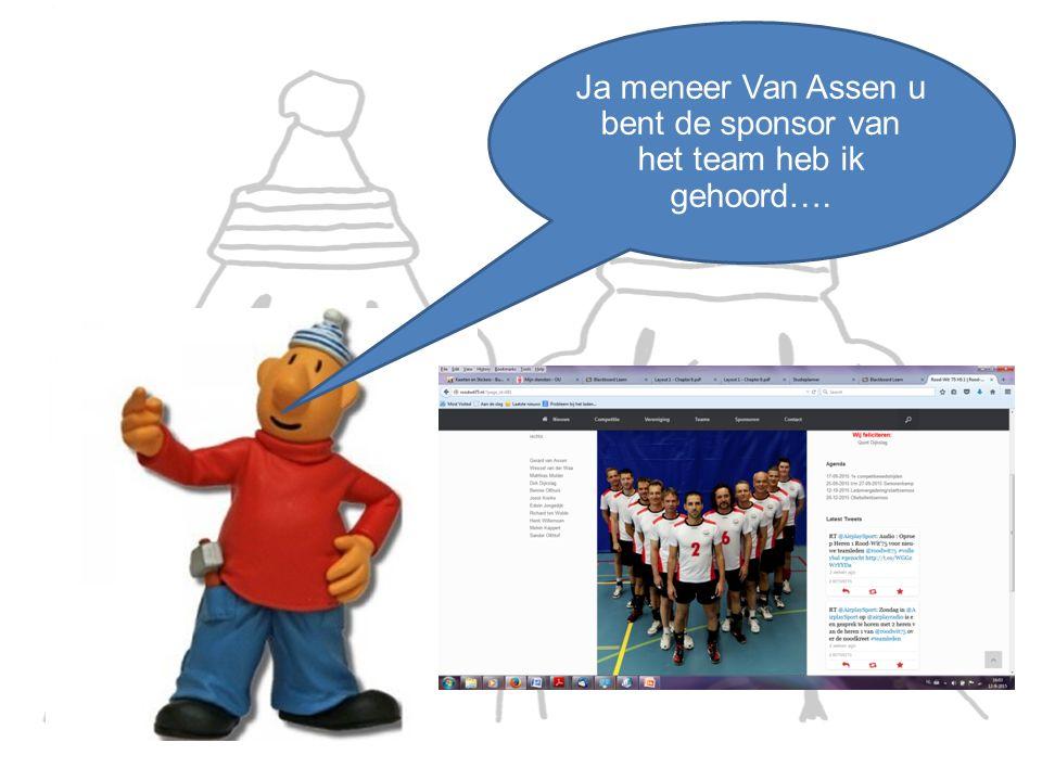 Ja meneer Van Assen u bent de sponsor van het team heb ik gehoord….