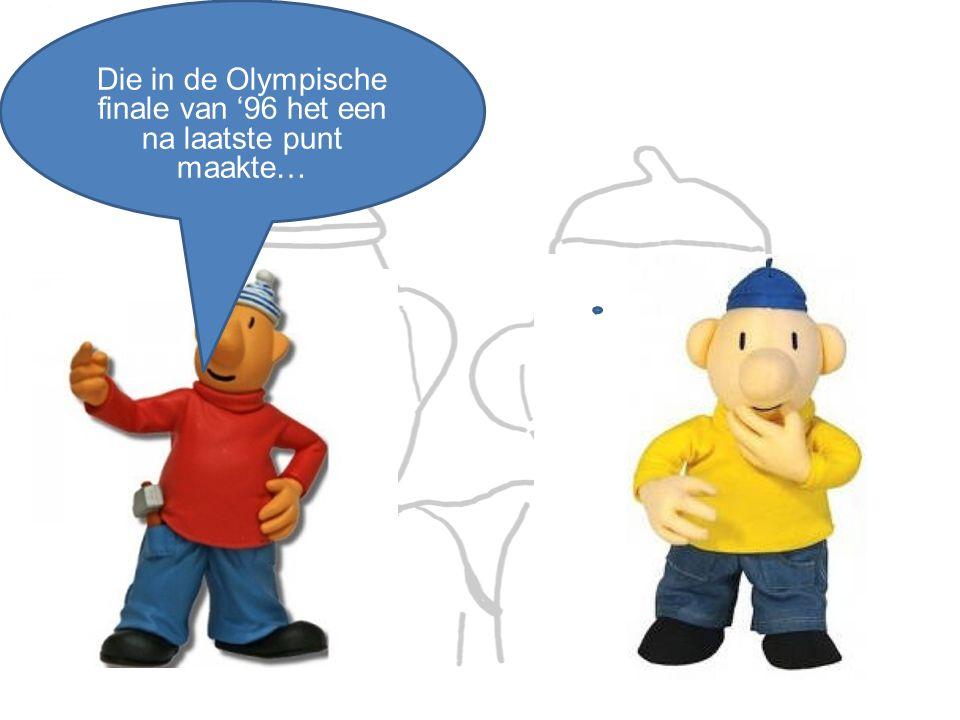 Die in de Olympische finale van '96 het een na laatste punt maakte…