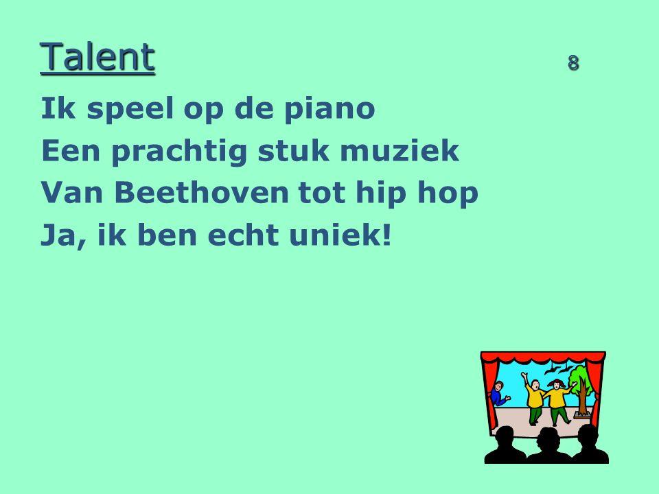 Talent 8 Ik speel op de piano Een prachtig stuk muziek Van Beethoven tot hip hop Ja, ik ben echt uniek!